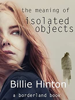 The Meaning of Isolated Objects (a borderland book) by [Hinton, Billie]