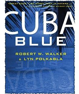 Cuba Blue: Murder, Mayhem & Romance by [Walker, Robert W., Polkabla, Lyn]