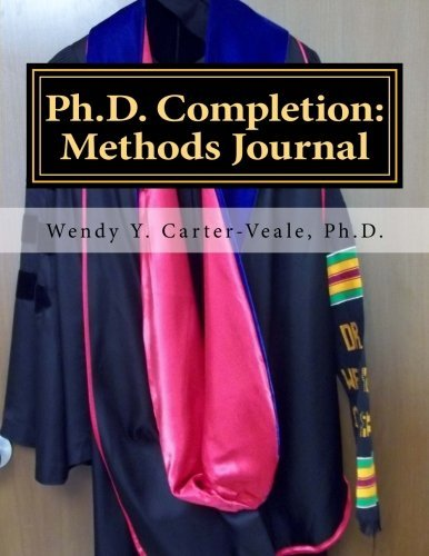 PhD Completion Methods Journal by Wendy Y. Carter-Veale Ph.D. (2013-04-11)