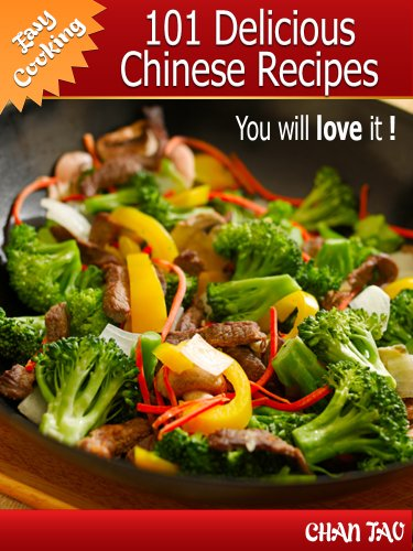 101 Delicious Chinese Recipes - discover the simplicity and smoothness that surround the dishes of the Middle Kingdom (Easy cooking Book 2) by [Tao, Chan]