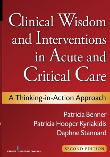 Clinical Wisdom and Interventions in Acute and Critical Care, Second Edition: A Thinking-in-Action Approach (Benner, Cli