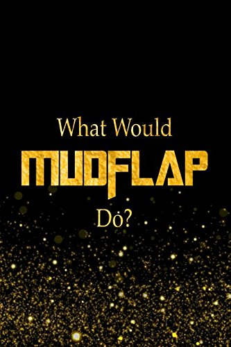 Read Online What Would Mudflap Do?: Designer Notebook For Fans Of The Transformers PDF