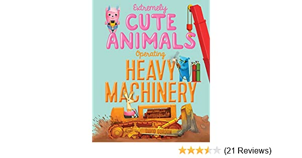 Extremely cute animals operating heavy machinery kindle edition by extremely cute animals operating heavy machinery kindle edition by david gordon children kindle ebooks amazon fandeluxe Images