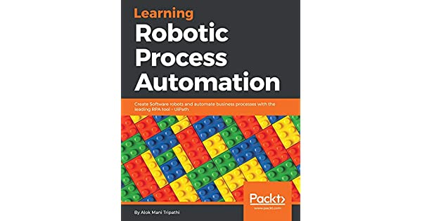 Learning Robotic Process Automation: Create Software robots and