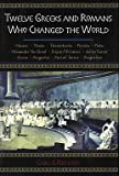Twelve Greeks and Romans Who Changed the World by Carl J. Richard front cover