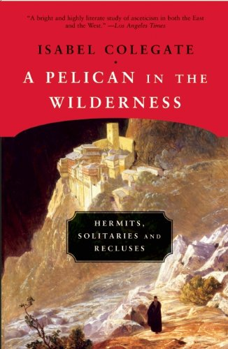 A Pelican in the Wilderness: Hermits, Solitaries, and Recluses