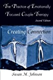 Practice of Emotionally Focused Marital Therapy: Creating Connection