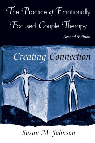 The Practice of Emotionally Focused Couple Therapy: Creating Connection (Basic Principles into Practice - Dallas Stores Galleria