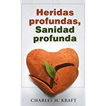 Heridas profundas, Sanidad profunda (Spanish Edition)
