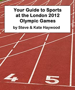 Your Guide to Sports at the London 2012 Olympic Games by [Haywood, Kate, Haywood, Steve]