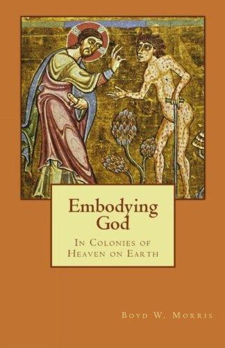 Read Online Embodying God: In Colonies of Heaven on Earth ebook