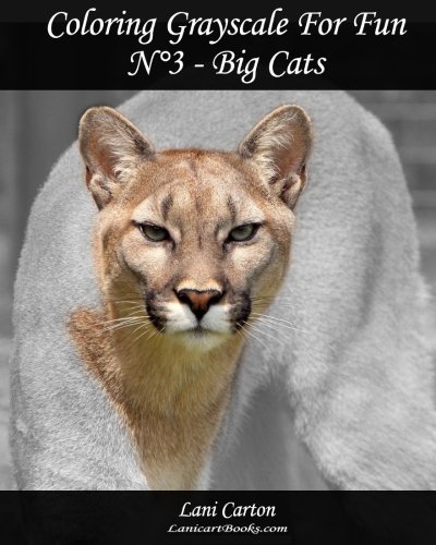 Coloring Grayscale For Fun - N°3 - Big Cats: 25 Big Cats Grayscale images to color and bring to life (Volume 3) (Lani Gray)