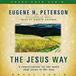 Jesus Way: A Conversation on the Ways that Jesus is the Way | Eugene H. Peterson