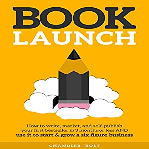 Amazon book launch how to write market publish your amazon book launch how to write market publish your first best seller audible audio edition al kessel chandler bolt bookbros inc books malvernweather Image collections