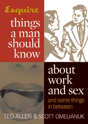 Download Esquire Things a Man Should Know About Work and Sex (and Some Things in Between) pdf