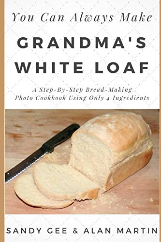 Download Grandma's White Loaf: A Step-By-Step Bread-Making Photo Cookbook Using Only 4 Ingredients (You Can Always Make) PDF