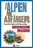 Alpen für Anfänger - Oberbayerische Hausberge: Der persönliche Bergführer mit 30 Tourenvorschlägen
