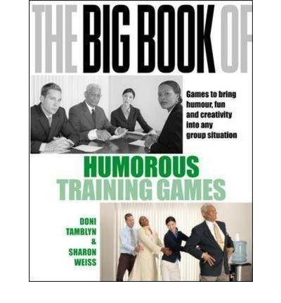 [(The Big Book of Humorous Training Games: Games to Bring Humour, Fun and Creativity into Any Group Situation )] [Author: Doni Tamblyn] [Nov-2007]