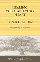 Healing Your Grieving Heart: 100 Practical Ideas (100 Ideas Series)