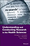 Understanding and Conducting Research in the Health Sciences, Christopher J. L. Cunningham and David J. Pittenger, 1118135407