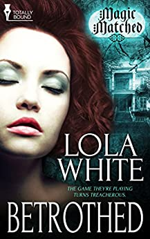 Betrothed (Magic Matched Book 1) by [White, Lola]