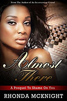 Almost There: Prequel to Shame On You by [McKnight, Rhonda]