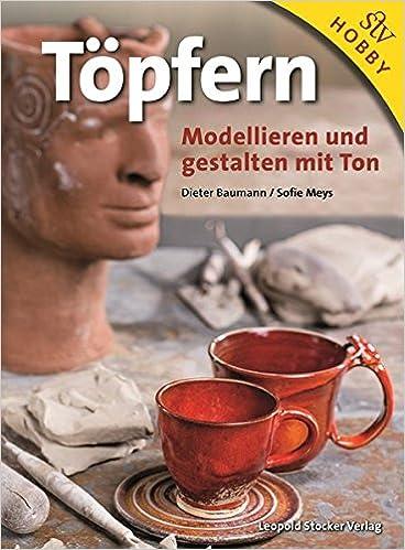 Töpfern: Modellieren Und Gestalten Mit Ton: Amazon.de: Dieter Baumann,  Sofie Meys: Bücher