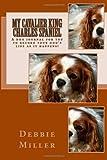 My Cavalier King Charles Spaniel, Debbie Miller, 149429446X