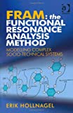 Fram - The Frequency Resonance Analysis Method : Modelling Complex Socio-Technical Systems, Hollnagel, Erik, 1409445518