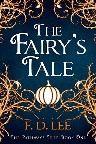 The Fairy's Tale: A Novel For People Who Don't Trust Fairy Tales (The Pathways Tree Book 1) by F. D. Lee ebook