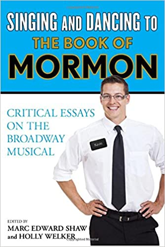 Singing and dancing to the book of mormon critical essays on the singing and dancing to the book of mormon critical essays on the broadway musical marc edward shaw holly welker 9781442266766 amazon books fandeluxe Images