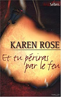 Et Tu Periras Par Le Feu Karen Rose Babelio