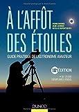 A l'affût des étoiles - 18e édition - Guide pratique de l'astronome amateur