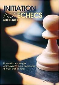 Initiation aux échecs par Michel Noir