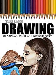 Clip: Time Lapse Drawing of Ariana Grande and Rescued Puppy