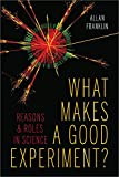 img - for What Makes a Good Experiment?: Reasons and Roles in Science book / textbook / text book