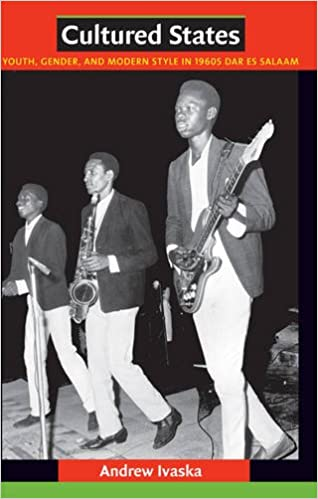 Book Cultured States: Youth, Gender, and Modern Style in 1960s Dar es Salaam
