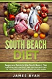 South Beach Diet: Beginners Guide to the South Beach Diet?How to Effectively Lose Weight, Feel Great and Healthy with the South Beach Diet: Including quick and easy recipes (1) (Volume 1)