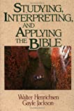 Studying, Interpreting, and Applying the Bible, Walter A. Henrichsen and Gayle Jackson, 0310377811
