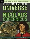 The Sun-Centered Universe and Nicolaus Copernicus, Fred Bortz, 147771801X