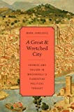 A Great and Wretched City : Promise and Failure in Machiavelli's Florentine Political Thought, Jurdjevic, Mark, 0674725468