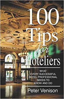 100 Tips for Hoteliers: What Every Successful Hotel Professional Needs to Know and Do 9780595367269 Industries & Business Sectors (Books) at amazon