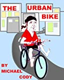 The Urban Bike: How to create YOUR Urban bike!