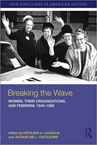 Breaking the Wave: Women, Their Organizations, and Feminism, 1945-1985 (New Directions in American History) (2010-09-23)