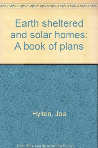 Earth sheltered and solar homes: A book of plans