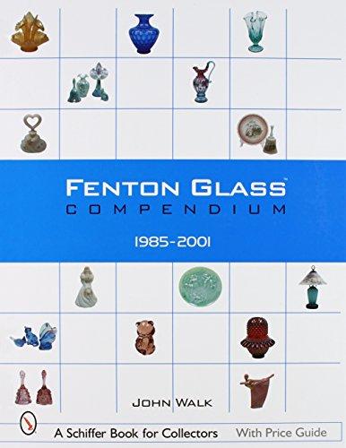 Fenton Glass Compendium: 1985-2001 (Schiffer Book for Collectors)