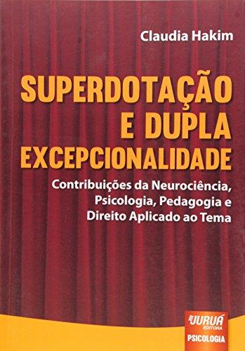 Superdotação e Dupla Excepcionalidade. Contribuições da Neurociência, Psicologia, Pedagogia e Direito Aplicado ao Tema