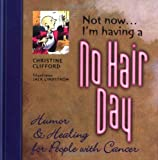 Not Now . . . I'm Having a No Hair Day, Christine Clifford, 0816643156