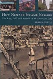 How Newark Became NewarkThe Rise, Fall, and Rebirth of an American City, Mr. Brad R. Tuttle, 0813544904