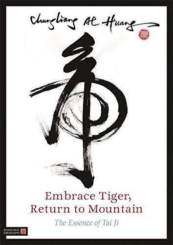 Embrace Tiger, Return to Mountain: The Essence of Tai Ji